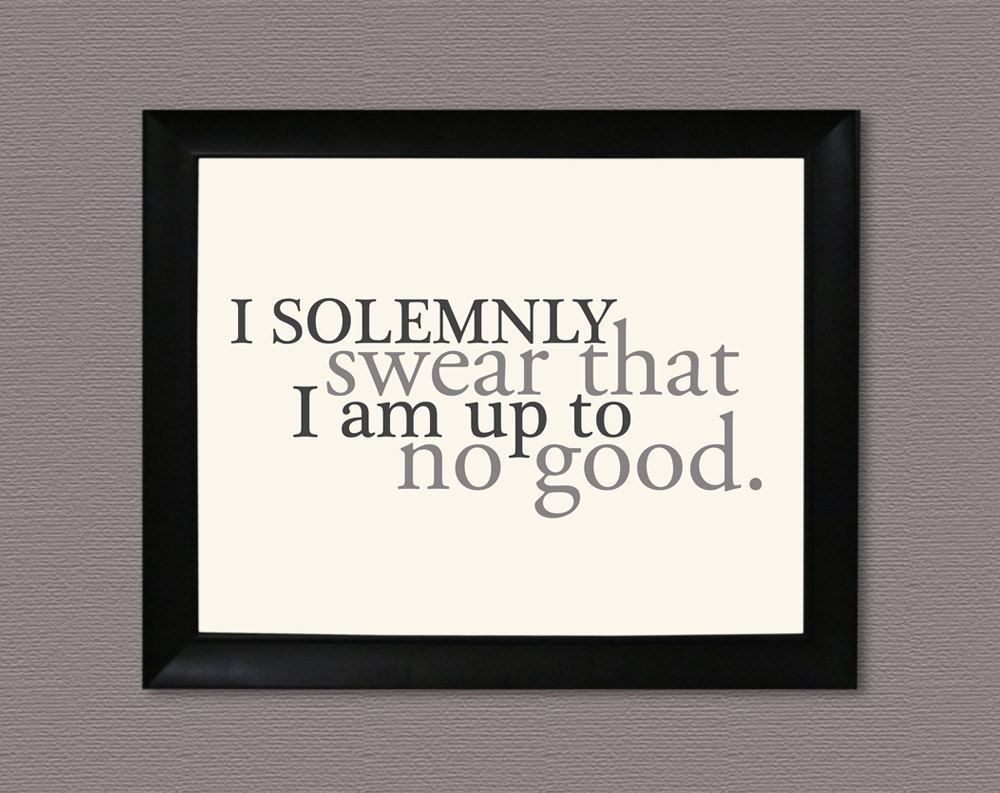 "image of the quote ""I solemnly swear I am up to no good"""